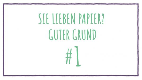 Sie lieben Papier? Guter Grund #1