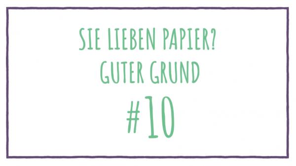 Sie lieben Papier? Guter Grund #10