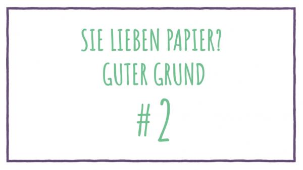 Sie lieben Papier? Guter Grund #2