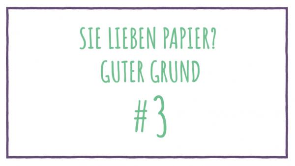 Sie lieben Papier? Guter Grund #3