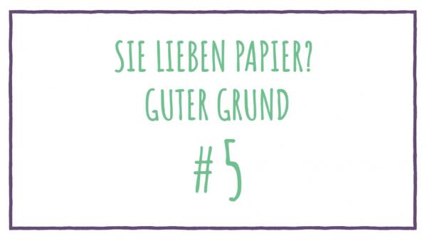 Sie lieben Papier? Guter Grund #5