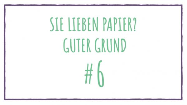 Sie lieben Papier? Guter Grund #6