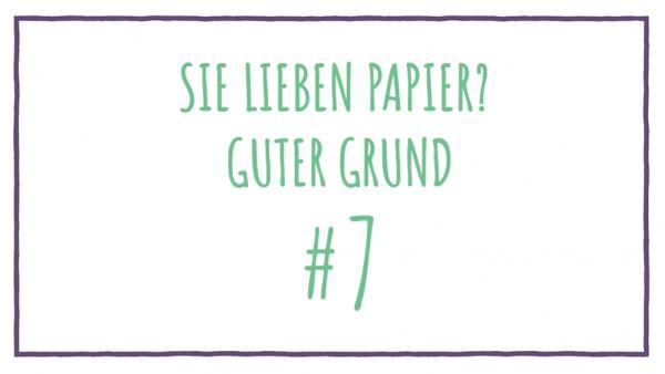 Sie lieben Papier? Guter Grund #7