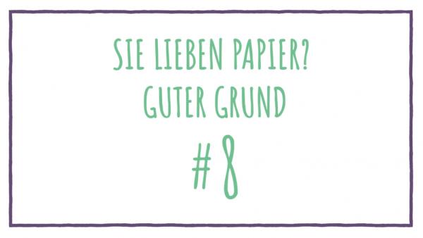 Sie lieben Papier? Guter Grund #8