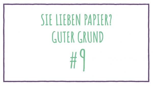 Sie lieben Papier? Guter Grund #9